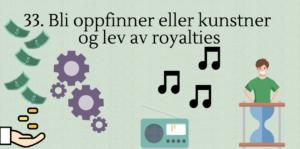 33. Bli oppfinner eller kunstner og lev av royalties